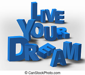 """An inspirational 3D text message, """"Live Your Dream"""", possibly for a business or personal strategy."""