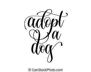 adopt a dog - hand lettering text positive quote, calligraphy vector illustration