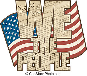 Vectpr WE THE PEOPLE text design filled with the Constitution of the United States with the American Flag in the background in aged colors.