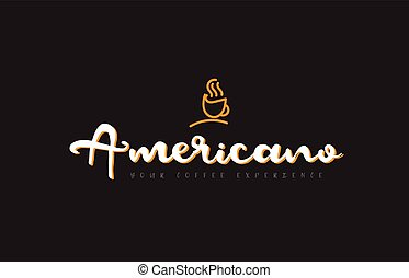 americano word text on a black background with a coffee cup symbol suitable as a banner or postcard