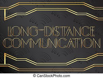 Art Deco Long-Distance Communication text. Decorative greeting card, sign with vintage letters.