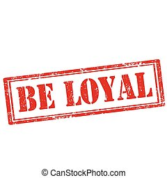 Grunge rubber stamp with text Be Loyal, vector illustration
