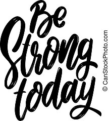 Be strong today. Lettering phrase isolated on white background. Design element for poster, card, banner, flyer. Vector illustration