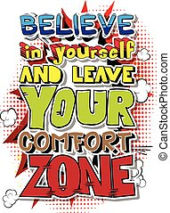 Believe in Yourself and Leave Your Comfort Zone. Vector illustrated comic book style design. Inspirational, motivational quote.