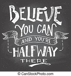 Believe you can and you're halfway there. Motivational hand-drawn lettering on blackboard background with chalk