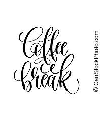 coffee break - black and white hand lettering inscription
