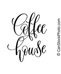 coffee house - black and white hand lettering inscription