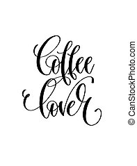 coffee lover - black and white hand lettering inscription