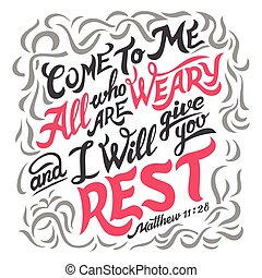 Come to me all who are weary and i will give you rest, Mathew 11:28. Hand-lettering. Typography design bible quote isolated on white background