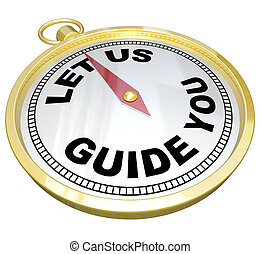 A gold compass with the words Let Us Guide You representing the offering of help, advice, customer service, moral support or general assistance to someone in need