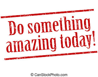 Grunge rubber stamp, with the text do something amazing today written inside, vector illustration