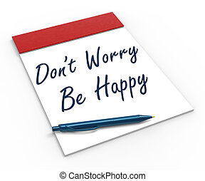 Dont Worry Be Happy Notebook Shows Relaxation Stress-free And Happiness