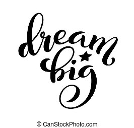 Dream big hand written lettering. Inspirational quote. Vector