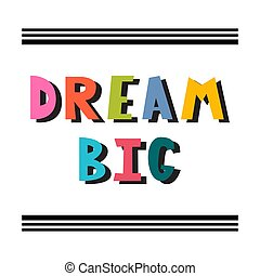 Dream big. Handwritten lettering. Hand drawn motivational phrase for greeting cards or posters. Inspirational motto