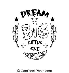 Dream big little one. Motivational quote.