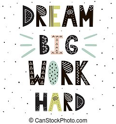 Dream Big Work Hard hand drawn lettering. Cute motivational quote in scandinavian style
