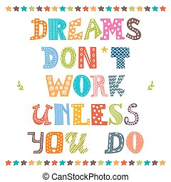 Dreams don't work unless you do. Inspirational motivational quote. Simple trendy design. Cute hand drawn postcard