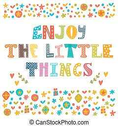 Enjoy the little things. Hand drawn lettering with cute decorative elements