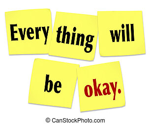 Everything Will Be Okay on yellow sticky notes as words of reassurance and hope to help you conquer your worries and instead be confident that problems our troubles will get better soon