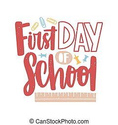 First Day of School lettering written with calligraphic font and decorated by paper clips, push pins and ruler scattered around. Decorative text isolated on white background. Vector illustration