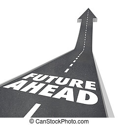 The words Future Ahead on a blacktop road with arrow leading up to illustrate new opportunities tomorrow