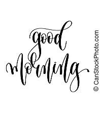 good morning - black and white hand lettering inscription
