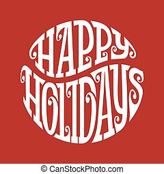 Hand drawn phrase Happy Holidays inscribed in a circle. Eps8. RGB. Organized by layers. Gradients free