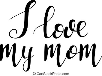 Hand lettering I love my mom. Vector black inscription on a white background.