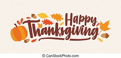 Happy Thanksgiving festive phrase or wish handwritten with calligraphic script and decorated by squash, fallen foliage and acorns. Colorful autumn vector illustration in flat style for holiday banner