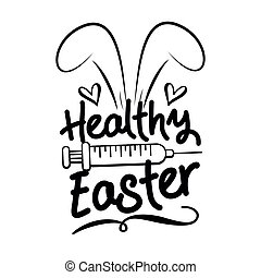 Healthy Easter - bunny ears with vaccine. Happy Easter greeting in covid-19 pandemic self isolated period.