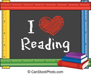 I Love Reading sign, chalk text on blackboard with multi-color ruler frame, stack of books, for schools, libraries and bookstores, isolated on white background.
