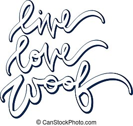 Live, love, woof . Hand drawn lettering. Vector illustration. Typography design elements for prints, cards, posters, products packaging, branding.