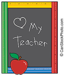Blackboard with multicolor ruler frame, Love My Teacher message, apple. Add your own text or art. EPS8 in groups for easy editing.