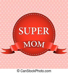 Medal of super mom with a red ribbon
