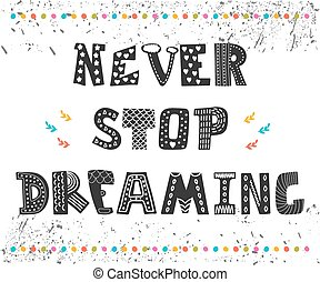 Never stop dreaming. Cute design for greeting card. Motivation poster with decorative elements. Postcard