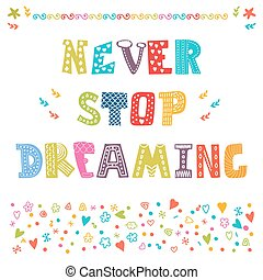 Never stop dreaming. Cute design for greeting card or invitation. Motivation poster