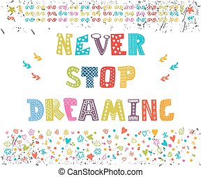 Never stop dreaming. Cute design for greeting card or invitation. Motivation poster with decorative elements