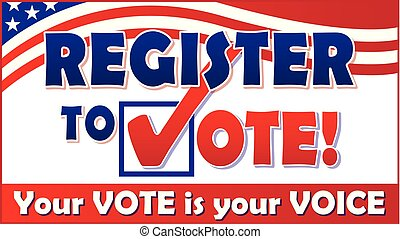 Register to Vote. Your Vote is Your Voice.