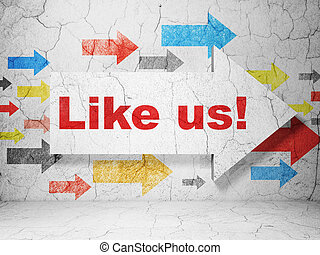 Social media concept: arrow with Like us! on grunge wall background