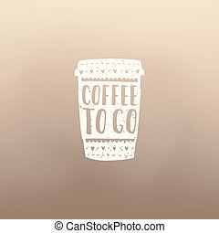 Take coffee with you. Cup to go.