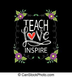 Teach love inspire. Motivational quote.