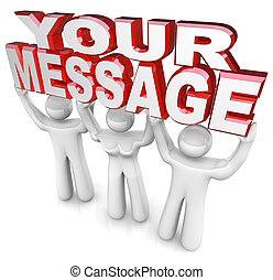 The words Your Message lifted by a team of three people to provide advertising and help you get the word out