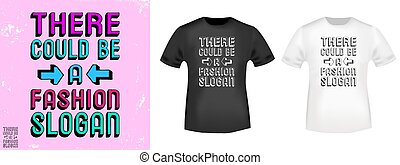 There could be a fashion slogan t shirt print stamp. Design for printing products, t-shirt application, badge, applique, label clothing, jeans and casual wear. Vector illustration.