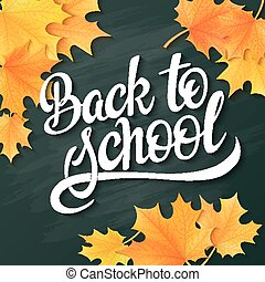 vector hand lettering greeting text - back to school - with realistic maple leafs on blackboard background